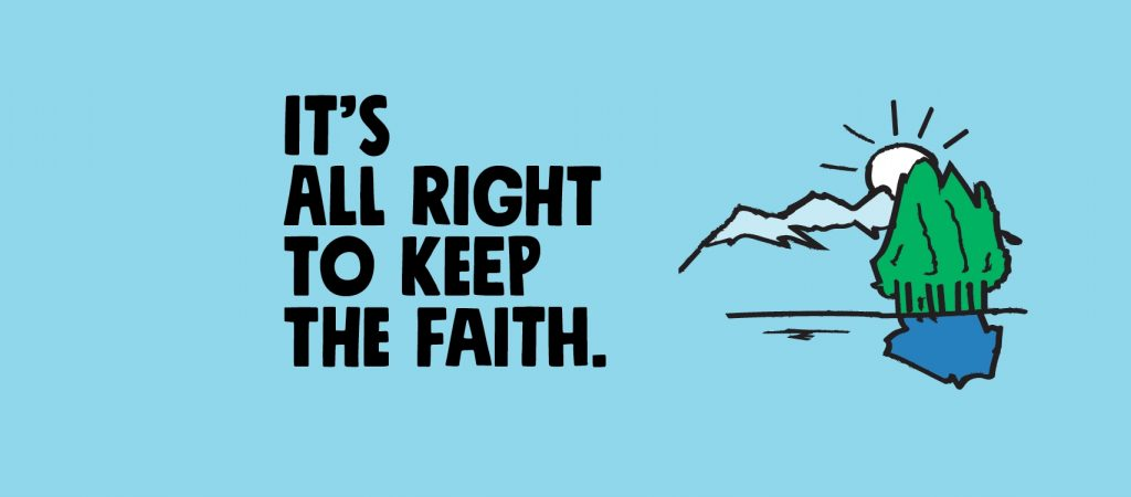 It's all right to keep the faith.