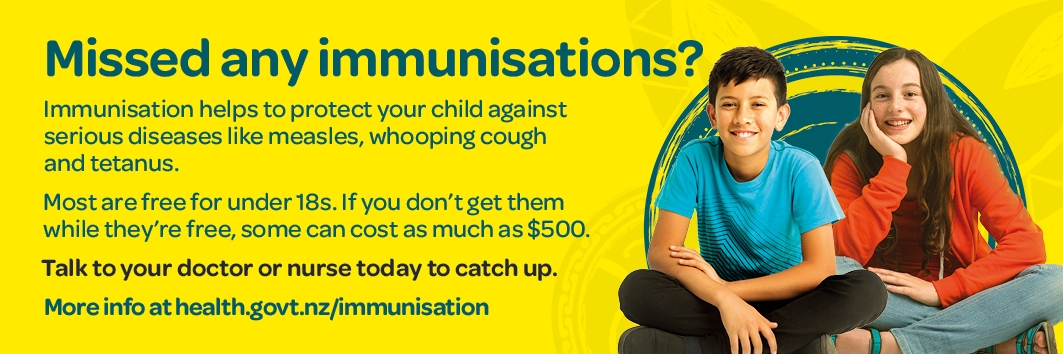 Missed any immunisations? Talk to your doctor or nurse today to catch up.