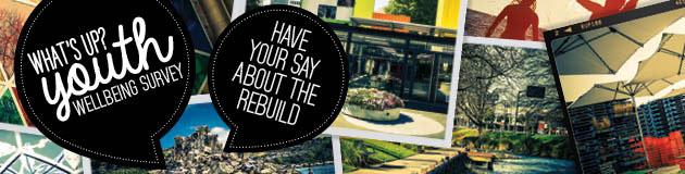 What's up? Youth wellbeing survey - have your say about the rebuild.