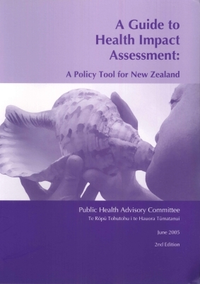 A Guide to Health Impact Assessment: A Policy Tool for New Zealand