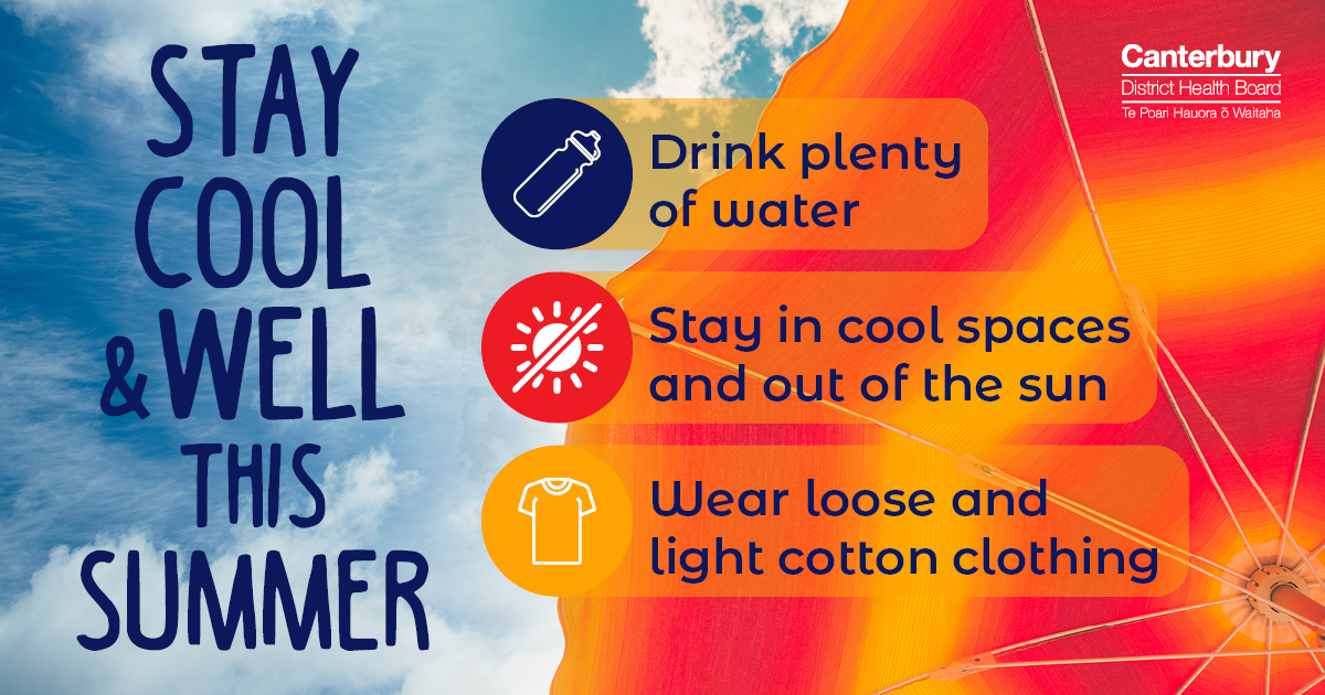 Stay cool and well this summer: Drink plenty of water, stay in cool spaces and out of the sun and wear loose and light cotton clothing.