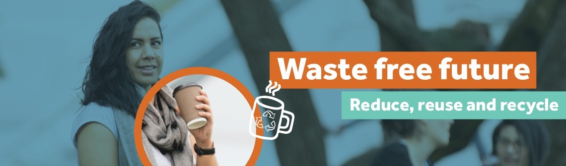 Waste free future: Reduce, reuse and recycle. Source: Ministry for the Environment.